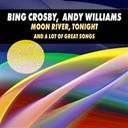 Bing Crosby Andy Williams - Moon river, tonight and a lot of great songs
