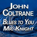John Coltrane - Blues to you mr. knight (original artist original songs)