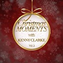 Kenny Clarke - Christmas moments with kenny clarke, vol. 2