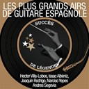 Andrés Segovia / Joachim Torroba / Narciso Yepes - Les plus grands airs de guitare espagnole (succès de légendes)