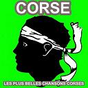 Antoine Ciosi / Charles Rocchi / I Fratelli / Les Frères Vincenti / Orizonte / Petru Guelfucci / Tony Toga / Voce Di Corsica - Corse - le meilleur de la chanson corse (les plus belles chansons corses)