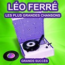 Léo Ferré - Léo ferré chante ses grands succès (les plus grandes chansons de l'époque)