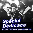 Amara / Cross / Ghetto Fabolous / Hocus Pocus / Joe / K.ommando Toxic / La Fouine / Lim / Mass / Nysay / Sefyu / Sinik / Stéréo Black Starr / The Delta / Wouilo - Spécial dédicace du rap francais old school, vol. 23