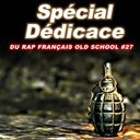 113 / Alibi / Birdy Nam Nam / Capone / Chiens De Paille / Dabaaz / Deguin / Disiz La Peste / Dontcha / Graph / Hhp / L'algérino / Little Brother / Mino / Re Up Gang / Redemption - Spécial dédicace du rap francais old school, vol. 27