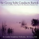 Sir Georg Solti / The London Symphony Orchestra - Sir georg solti conducts bartók: concerto for orchestra, dance suite & the miraculous mandarin suite
