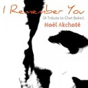 Noël Akchoté - I remember you (a tribute to chet baker)
