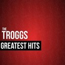 The Troggs - The troggs greatest hits