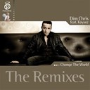 Dim Chris / Kaysee - Change the world - the remixes