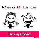 Linus / Marc - Be my dream