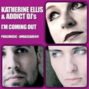 Addict Djs / Katherine Ellis - I'm coming out