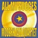 The Modern Jazz Quartet - All my succes