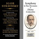 Sir Eugène Goossens / The London Symphony Orchestra / Woody Herman - Igor stravinsky: symphony in three movements & ebony conerto