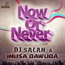 Dj Salah / Inusa Dawuda - Now or never