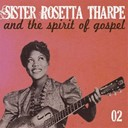 Sister Rosetta Tharpe - Sister rosetta tharpe and the spirit of gospel, vol. 2