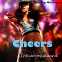 The Top Orchestra - Cheers (tribute to rihanna) - single