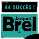 Jacques Brel - 44 Succès