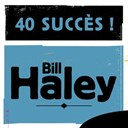 Bill Haley - 40 succ&egrave;s