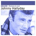 Johnny Hallyday - Deluxe: Retiens la nuit