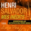 Henri Salvador - Live in paris - mes in&eacute;dits (interpr&eacute;tations jazz sur textes de vian, pr&eacute;vert, queneau)