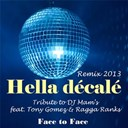 Face To Face - Hella d&eacute;cal&eacute; (tribute to dj mam's feat.tony gomez &amp; ragga ranks) (remix 2013) - single
