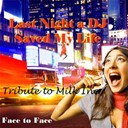 Face To Face - Last night a dj saved my life (tribute to milk inc) - single