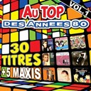 Annabelle / Bandolero / Chagrin D'amour / Coco Girls / Do Piano / Début De Soirée / Ecran Total 80 / Jean Schulteis / Les Calamités / Les Costa / Magazine 60 / Monte Kristo / Moving On 80's / No / Philippe Cataldo / Philippe Lafontaine - Au top des années 80, vol. 1 (30 titres + 5 maxis)