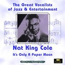 Nat King Cole - It's only a paper moon (great vocalists of jazz &amp; entertainment - digitally remastered)