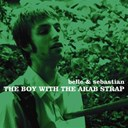 Belle &amp; Sebastian - The boy with the arab strap