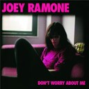 Joey Ramone - Don't worry 'bout me