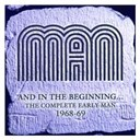 Man - And in the beginning  the complete early man 1968-69