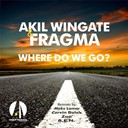Akil Wingate / Fragma - Where do we go