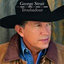 George Strait - Troubadour
