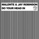 Jay Robinson / Malente - Do your head in