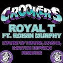 Crookers - Royal t (feat. roisin murphy) (house of house, kashii, danton eeprom remixes)