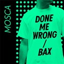 Mosca - Done me wrong / bax - single