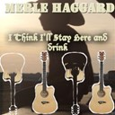 Merle Haggard - I think i'll stay here and drink