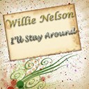 Willie Nelson - I'll stay around