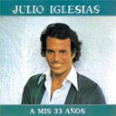 Julio Iglesias - A MIS 33 A&Ntilde;OS