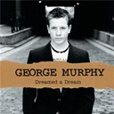 George Murphy - Dreamed a dream