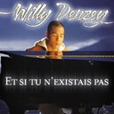 Willy Denzey - Et si tu n'existais pas