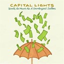 Capital Lights - Worth as much as a counterfeit dollar
