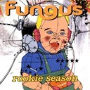 Fungus - The rookie season