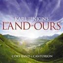 Cantorion - Karl jenkins: this land of ours