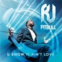 Rj - You know it ain't love (feat.pitbull)