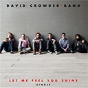 David Crowder - Let me feel you shine