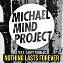 Michael Mind Project - Nothing lasts forever (feat. dante thomas)