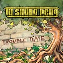 Tu Shung Peng - Trouble time
