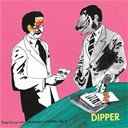 Dipper - They know what to expect and they like it