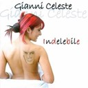 Gianni Celeste - Indelebile