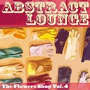 Belladonna / Bossa Nostra / Cybophonia / Dj Sensei / Orange Factory / Sabo / Sindacops / The Black Mighty Orchestra / The Shiffers / The Truffle Tribe / Zeb - The flowers shop, vol. 4 (abstract lounge)